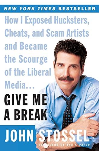 Give Me a Break: How I Exposed: Stossel, John