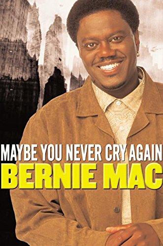 Maybe You Never Cry Again by Mac, Bernie: Bernie Mac