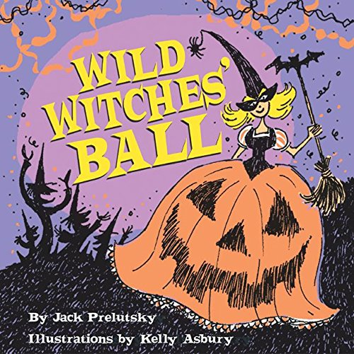 Wild Witches' Ball (0060529725) by Jack Prelutsky; Kelly Asbury