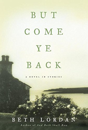 But Come Ye Back: A Novel In Stories: Lordan, Beth