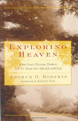 9780060530686: Exploring Heaven: What Great Christian Thinkers Tell Us about Our Afterlife with God