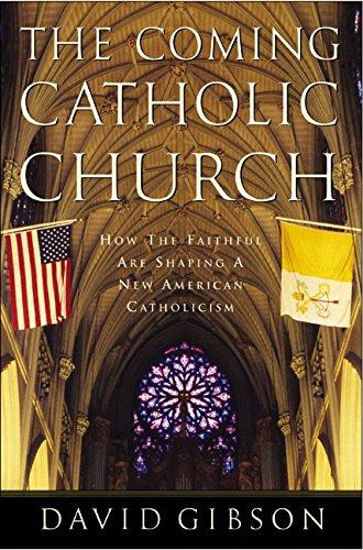 The Coming Catholic Church: How the Faithful: David Gibson