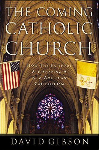 9780060530709: The Coming Catholic Church: How the Faithful Are Shaping a New American Catholicism