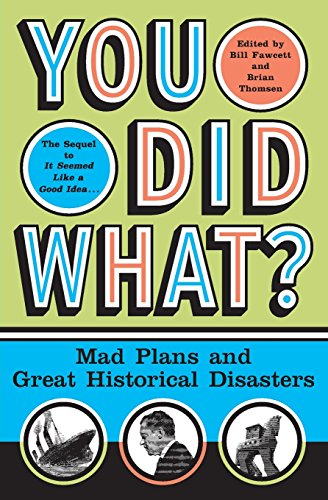 9780060532505: You Did What?: Mad Plans and Great Historical Disasters
