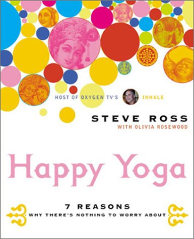 9780060533380: Happy Yoga: 7 Reasons Why There's Nothing to Worry about