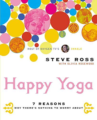 9780060533397: Happy Yoga: 7 Reasons Why There's Nothing to Worry About