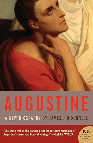 Augustine: A New Biography: O'Donnell, James Joseph