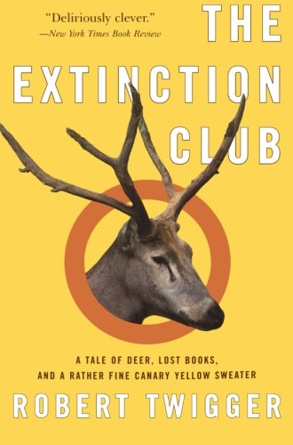 9780060535964: The Extinction Club: A Tale of Deer, Lost Books, and a Rather Fine Canary Yellow Sweater