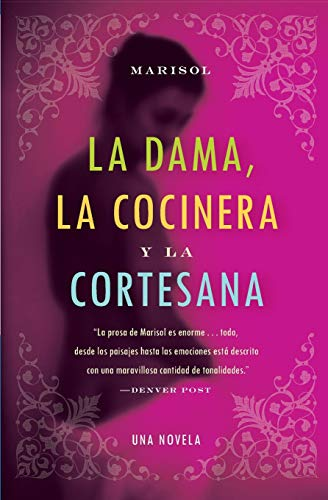 Dama, la Cocinera y la Cortesana, La: Una Novela (Spanish Edition): Marisol