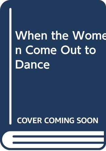 9780060536695: When the Women Come Out to Dance