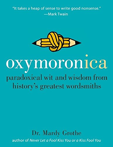 9780060536992: Oxymoronica: Paradoxical Wit and Wisdom from History's Greatest Wordsmiths