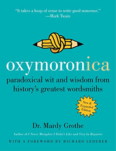 9780060537005: Oxymoronica: Paradoxical Wit and Wisdom from History's Greatest Wordsmiths