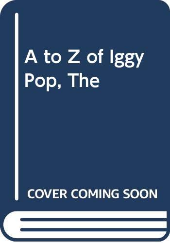 9780060538156: A to Z of Iggy Pop, The