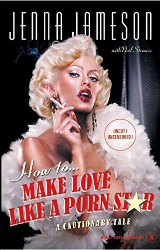How to Make Love Like a Porn: Jameson, Jenna, Strauss,
