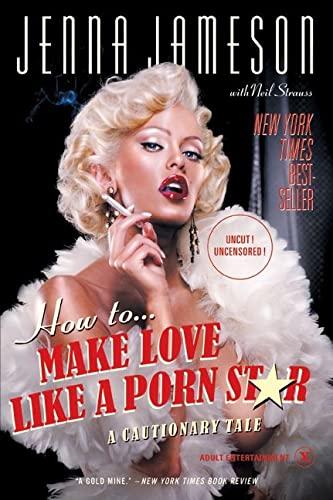 9780060539108: How to Make Love Like a Porn Star: A Cautionary Tale