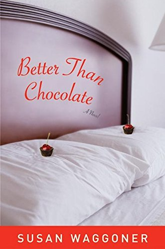 9780060539771: Better Than Chocolate: A Novel
