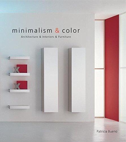 Minimalism & Color: Architecture & Interiors & Furniture: Bueno, Patricia