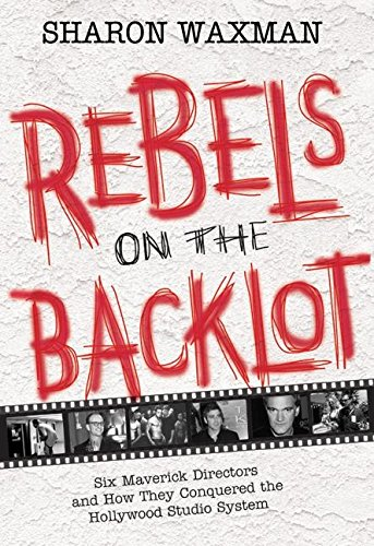 9780060540173: Rebels on the Backlot: Six Maverick Directors and How They Conquered the Hollywood Studio System