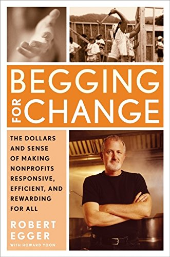 9780060541712: Begging for Change: The Dollars and Sense of Making Nonprofits Responsive, Efficient, and Rewarding for All