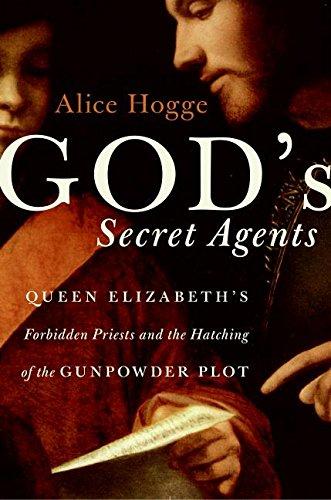 9780060542276: God's Secret Agents: Queen Elizabeth's Forbidden Priests and the Hatching of the Gunpowder Plot