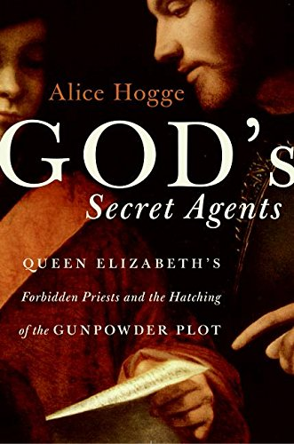 9780060542276: God's Secret Agents: Queen Elizabeth's Forbidden Priests and the Hatching of the Gunpowder Plot