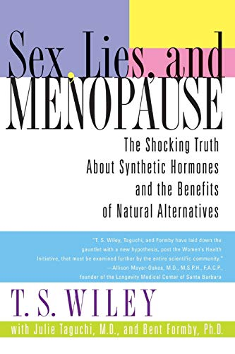 9780060542344: Sex, Lies, and Menopause: The Shocking Truth About Synthetic Hormones and the Benefits of Natural Alternatives