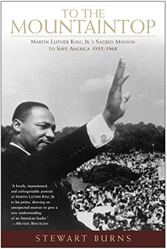 9780060542450: To the Mountaintop: Martin Luther King Jr.'s Sacred Mission to Save America: 1955-1968