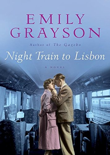 9780060542641: Night Train to Lisbon: A Novel (Grayson, Emily)