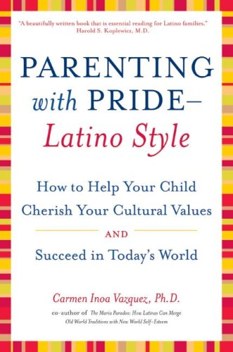 9780060543020: Parenting with Pride-Latino Style: How to Help Your Child Cherish Your Cultural Values and Succeed in Today's World