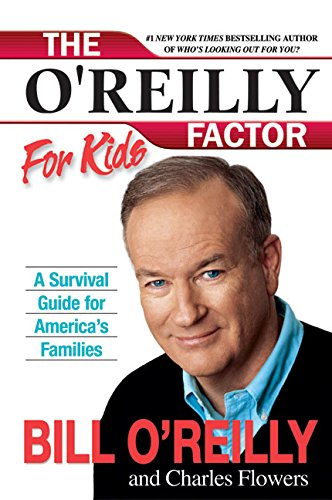 The O'Reilly Factor for Kids: A Survival Guide for America's Families (0060544244) by O'Reilly, Bill; Flowers, Charles