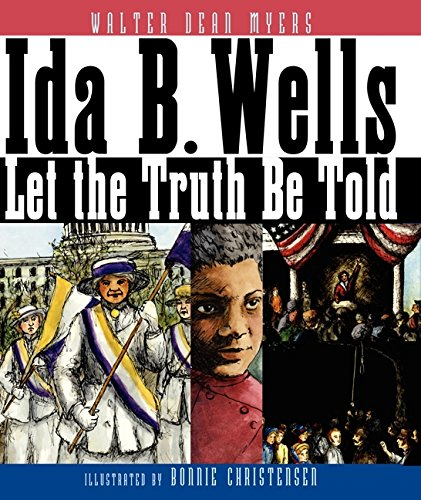 Ida B. Wells: Let the Truth Be Told: Myers, Walter Dean