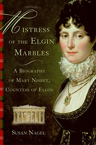 9780060545543: Mistress of the Elgin Marbles: A Biography of Mary Nisbet, Countess of Elgin