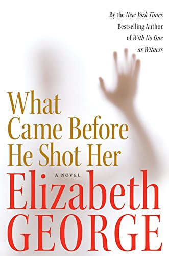 What Came Before He Shot Her: Elizabeth George (SIDNED by author)