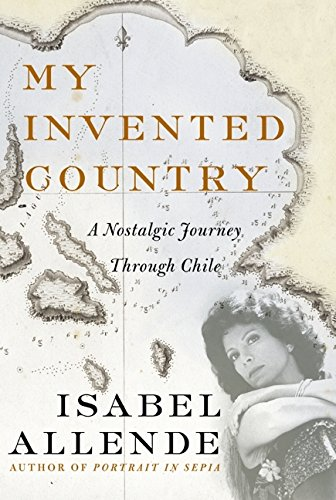 My Invented Country: a Nostalgic Journey Through Chile: Allende, Isabel; Peden, Margaret Sayers