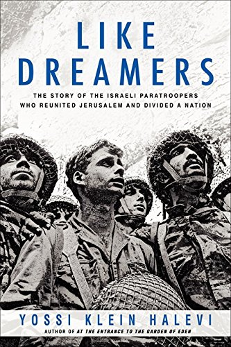Like Dreamers: The Story of the Israeli Paratroopers Who Reunited Jerusalem and Divided a Nation (0060545763) by Yossi Klein Halevi