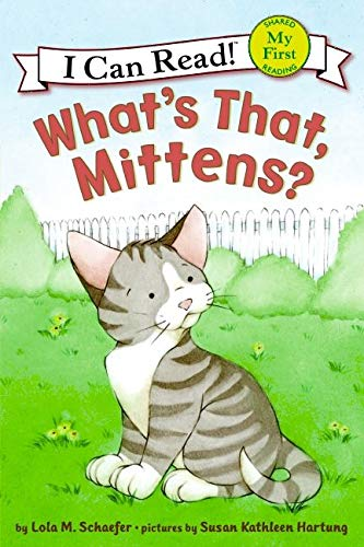 What's That, Mittens? (My First I Can Read): Schaefer, Lola M.; Hartung, Susan Kathleen