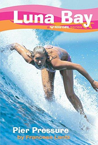 9780060548346: Luna Bay #1: Pier Pressure: A Roxy Girl Series