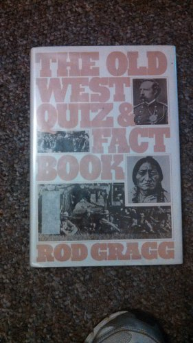 The Old West Quiz and Fact Book: Gragg, Rod