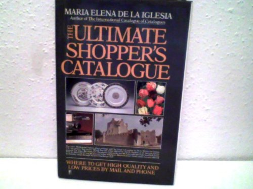 9780060550172: The ultimate shopper's catalogue: Where to get high quality and low prices by mail and phone
