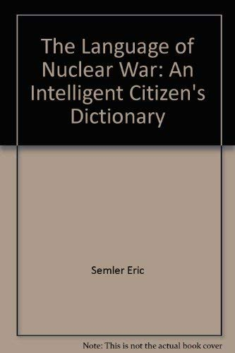 9780060550516: The language of nuclear war: An intelligent citizen's dictionary