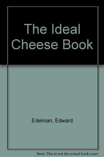 The Ideal Cheese Book.: Edelman, Edward & Grodnick, Susan; Kafka, Barabara (preface); Patterson, ...