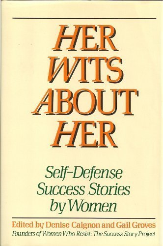 9780060550783: Her Wits About Her: Self-Defense Success Stories by Women