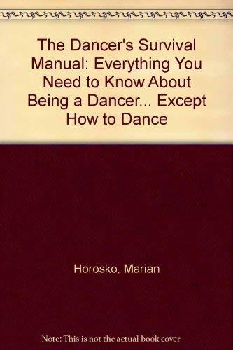 The Dancer's Survival Manuel.: HOROSKO, MARIAN & JUDITH R.F. KUPERSMITH, M.D.