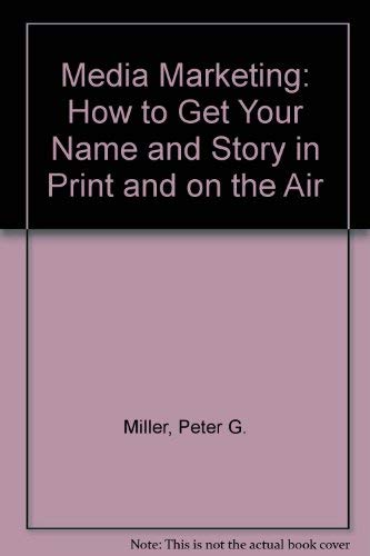 9780060550912: Media Marketing: How to Get Your Name and Story in Print and on the Air