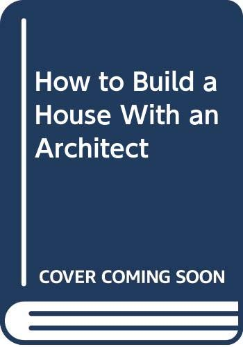 9780060551209: How to Build a House With an Architect