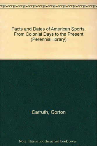 9780060551247: Facts and Dates of American Sports: From Colonial Days to the Present