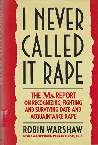 9780060551261: I Never Called It Rape: The Ms. Report on Recognizing, Fighting, and Surviving Date and Aquaintance Rape