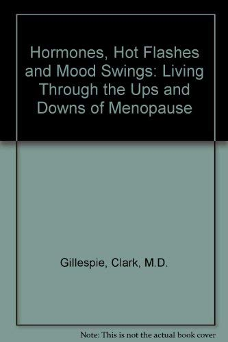 9780060551629: Hormones, Hot Flashes and Mood Swings: Living Through the Ups and Downs of Menopause