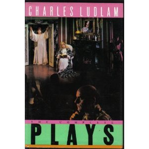 9780060551728: The Complete Plays of Charles Ludlam