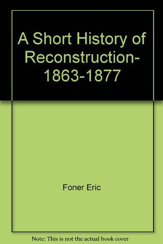 9780060551827: A Short History of Reconstruction, 1863-1877 by Eric Foner (1990-01-30)